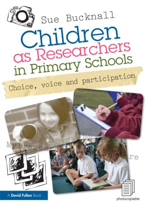 Children as Researchers in Primary Schools: Choice, Voice and Participation, 1st Edition (Paperback) book cover