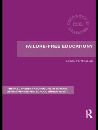 Failure-Free Education?: The Past, Present and Future of School Effectiveness and School Improvement book cover