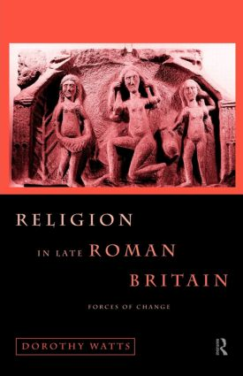 Religion in Late Roman Britain: Forces of Change (Paperback) book cover