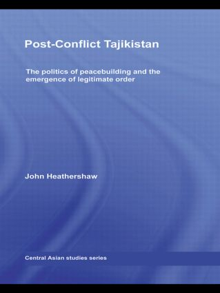 Post-Conflict Tajikistan: The politics of peacebuilding and the emergence of legitimate order (Paperback) book cover