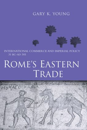 Rome's Eastern Trade: International Commerce and Imperial Policy 31 BC - AD 305, 1st Edition (e-Book) book cover