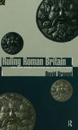 Ruling Roman Britain: Kings, Queens, Governors and Emperors from Julius Caesar to Agricola, 1st Edition (Paperback) book cover