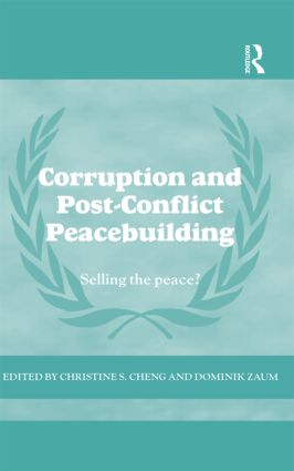 Corruption and Post-Conflict Peacebuilding: Selling the Peace? (Hardback) book cover