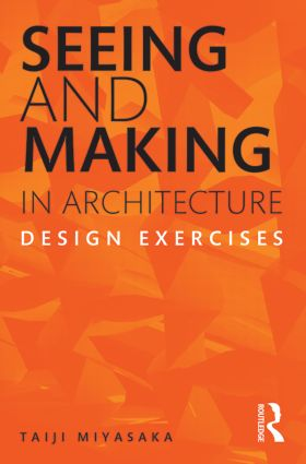 Seeing and Making in Architecture: Design Exercises book cover