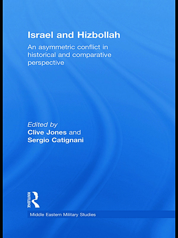 Israel and Hizbollah: An Asymmetric Conflict in Historical and Comparative Perspective book cover
