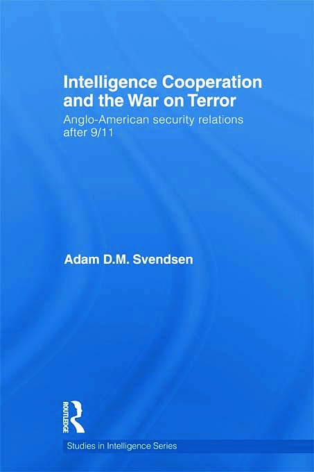 Intelligence Cooperation and the War on Terror: Anglo-American Security Relations after 9/11 (Paperback) book cover