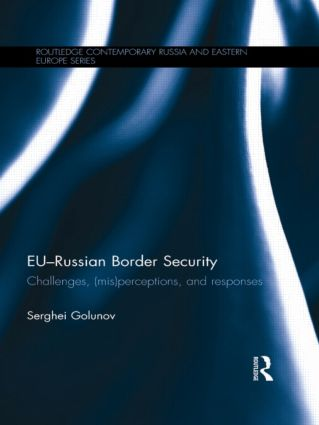 EU-Russian Border Security: Challenges, (Mis)Perceptions and Responses, 1st Edition (Paperback) book cover