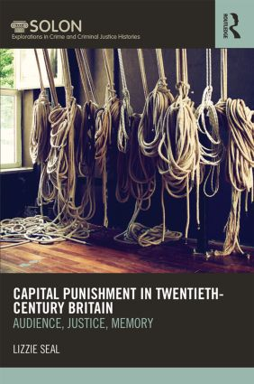 Capital Punishment in Twentieth-Century Britain: Audience, Justice, Memory (Hardback) book cover