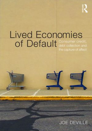 Lived Economies of Default: Consumer Credit, Debt Collection and the Capture of Affect, 1st Edition (Hardback) book cover