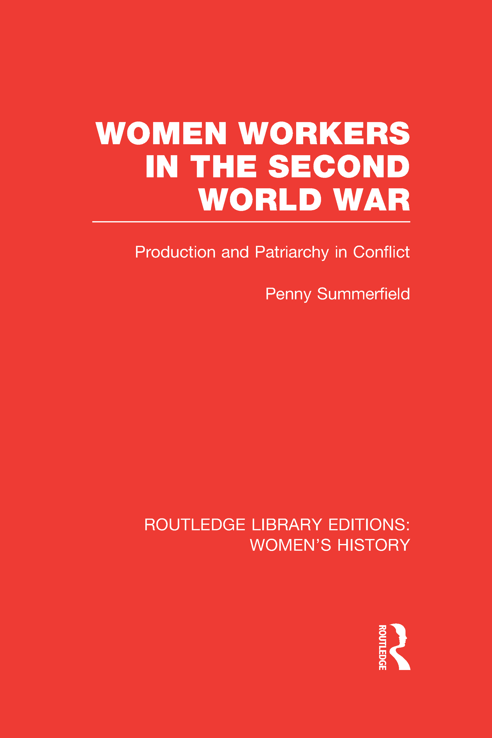 Women Workers in the Second World War: Production and Patriarchy in Conflict (Hardback) book cover