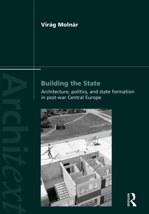 Building the State: Architecture, Politics, and State Formation in Postwar Central Europe (Hardback) book cover