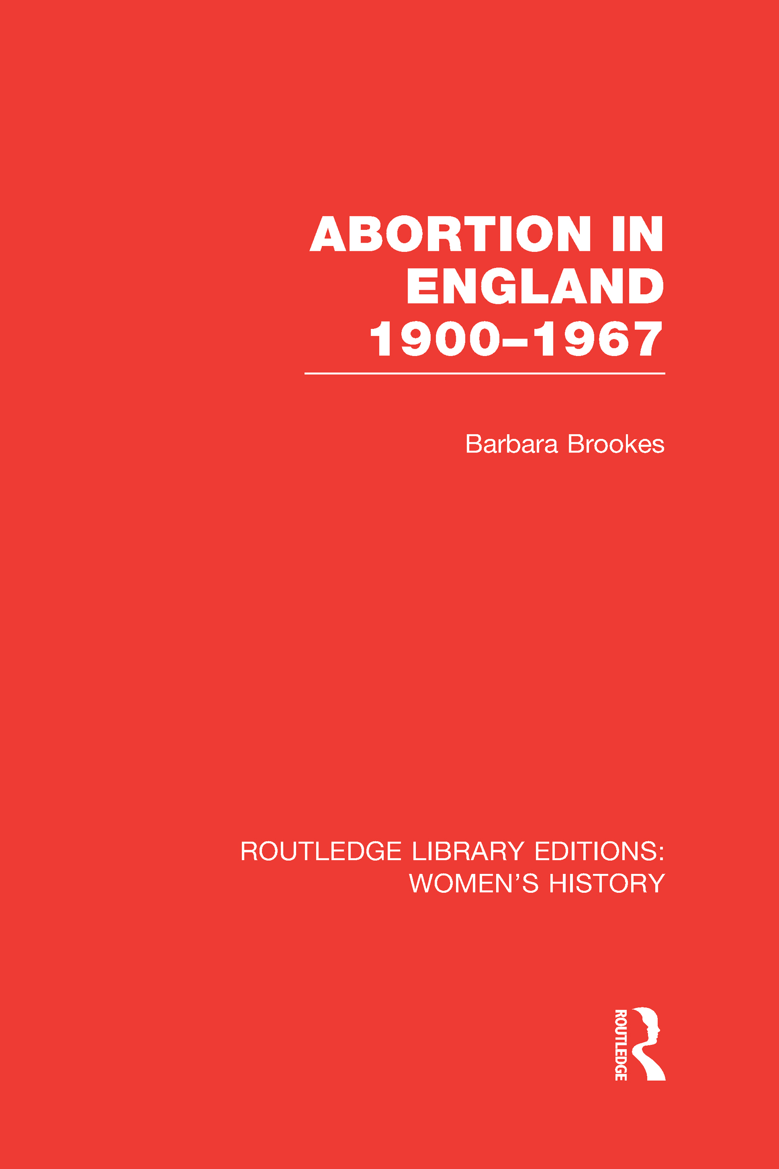 Abortion in England 1900-1967 (Hardback) book cover