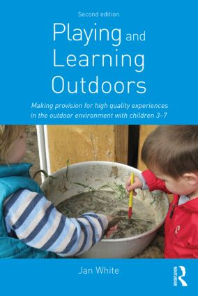 Playing and Learning Outdoors: Making provision for high quality experiences in the outdoor environment with children 3–7, 2nd Edition (Paperback) book cover
