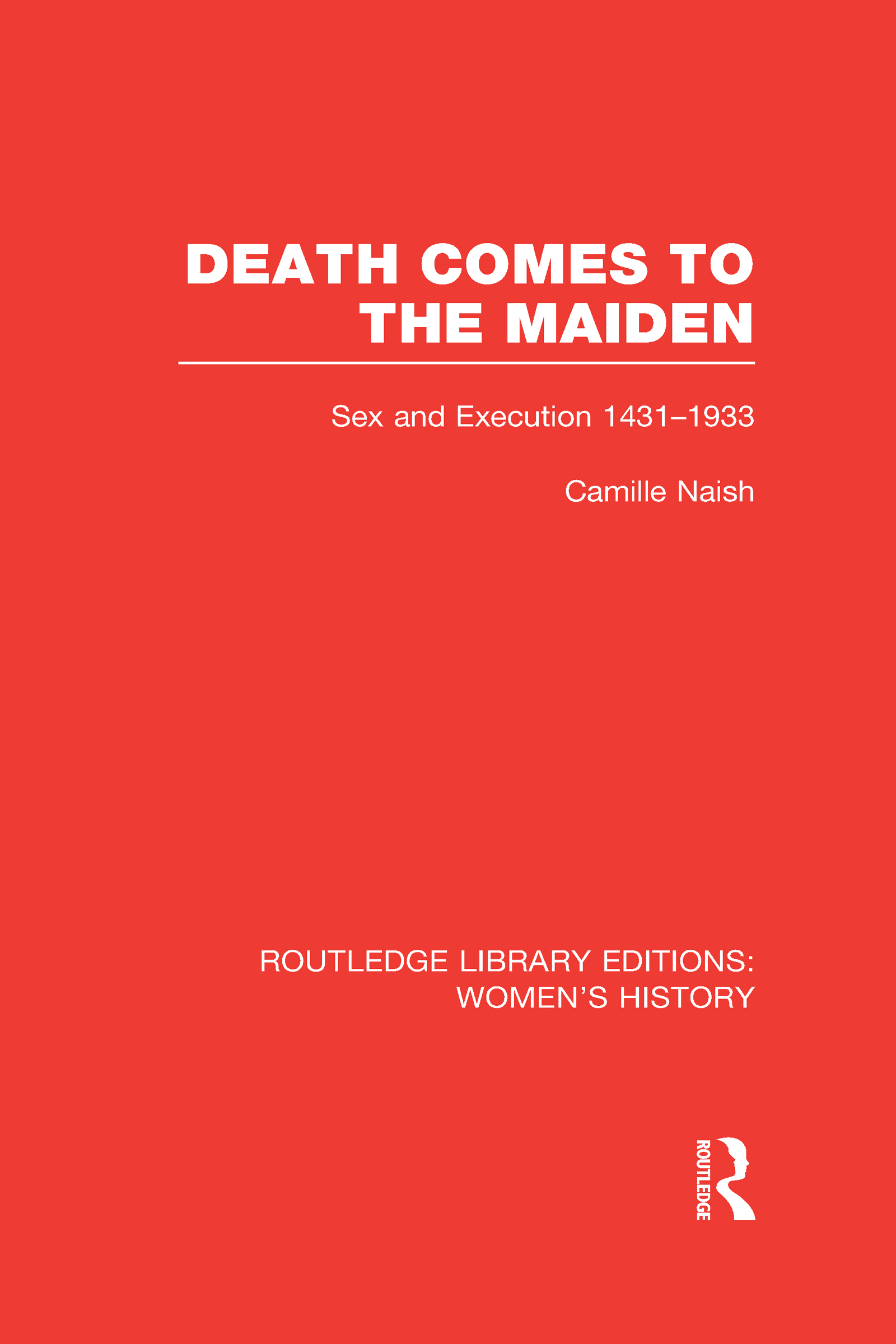 Death Comes to the Maiden: Sex and Execution 1431-1933 (Hardback) book cover
