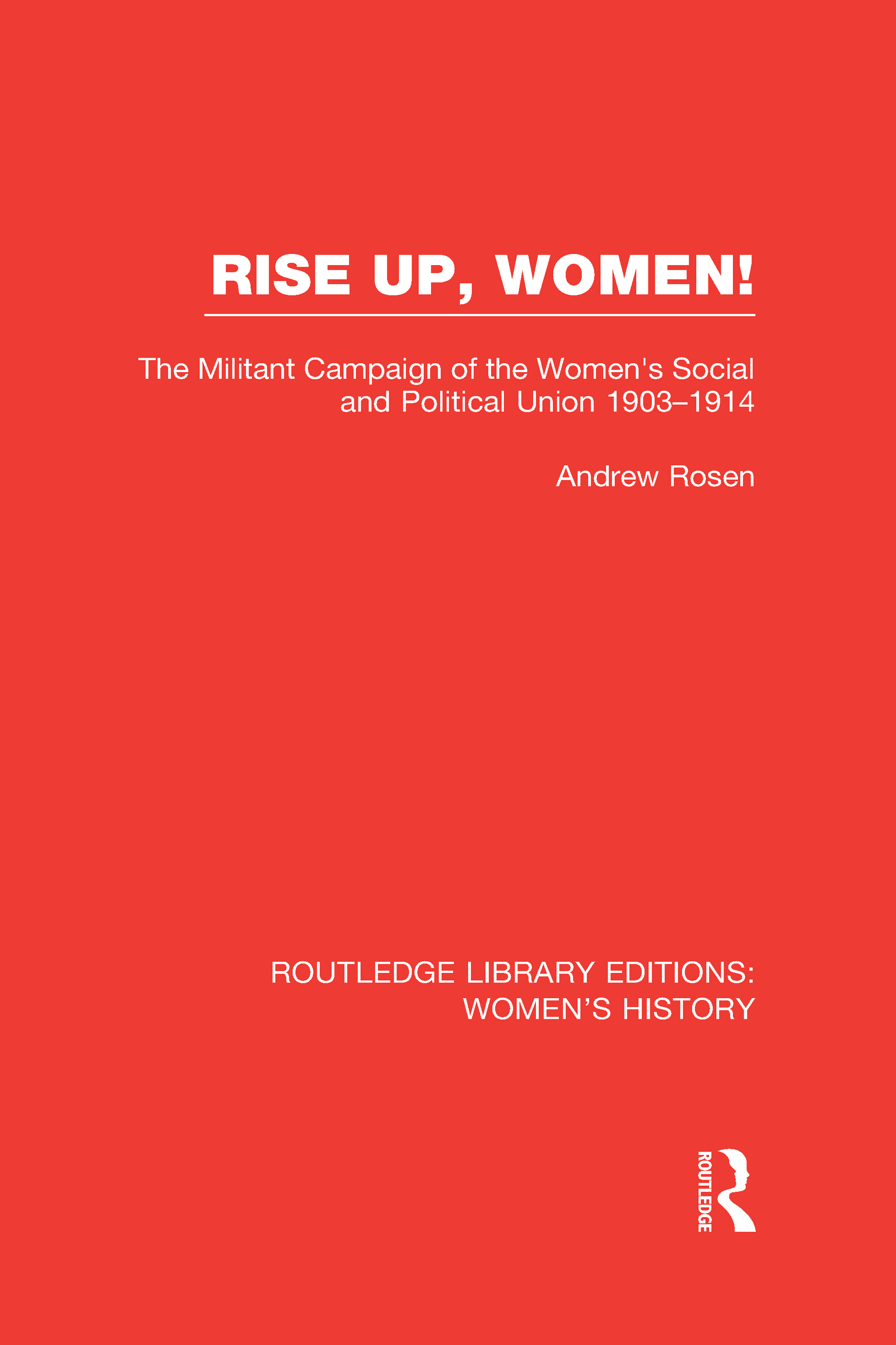 Rise Up, Women!: The Militant Campaign of the Women's Social and Political Union, 1903-1914, 1st Edition (Hardback) book cover