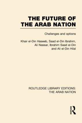 The Future of the Arab Nation (RLE: The Arab Nation): Challenges and Options (Hardback) book cover