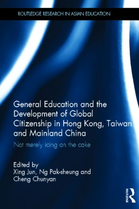 General Education and the Development of Global Citizenship in Hong Kong, Taiwan and Mainland China: Not Merely Icing on the Cake (Hardback) book cover
