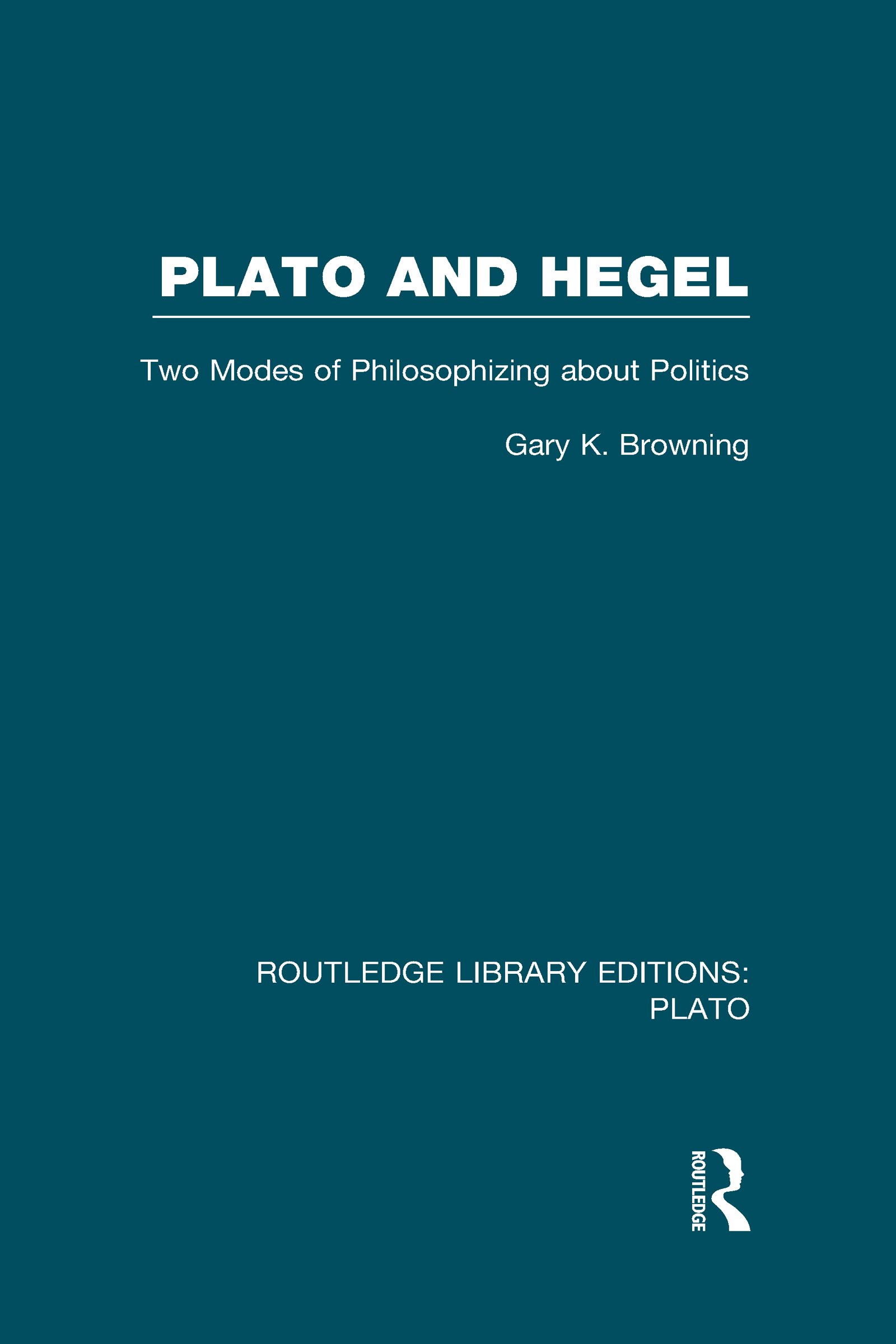 Plato and Hegel (RLE: Plato): Two Modes of Philosophizing about Politics (Hardback) book cover