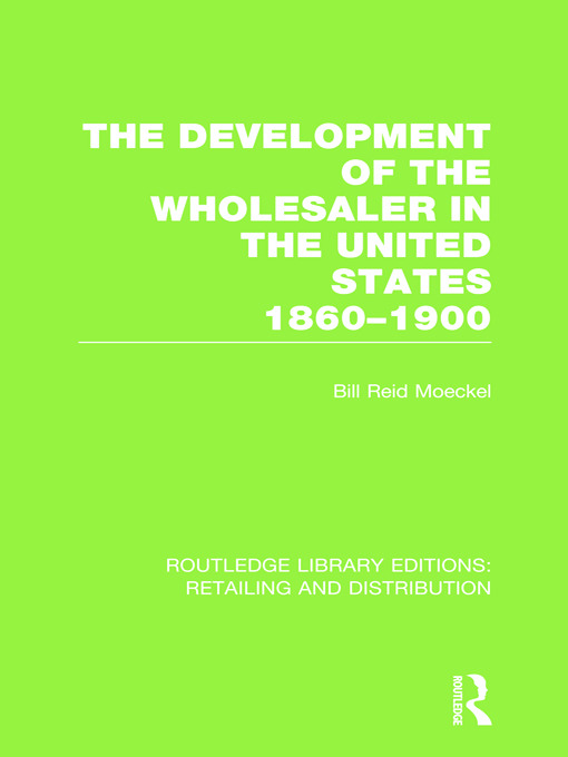 The Development of the Wholesaler in the United States 1860-1900 (RLE Retailing and Distribution) (Hardback) book cover