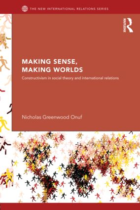 Making Sense, Making Worlds: Constructivism in Social Theory and International Relations (Paperback) book cover
