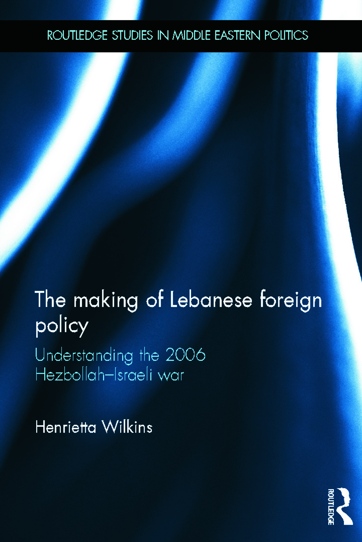 The Making of Lebanese Foreign Policy: Understanding the 2006 Hezbollah-Israeli War (Hardback) book cover