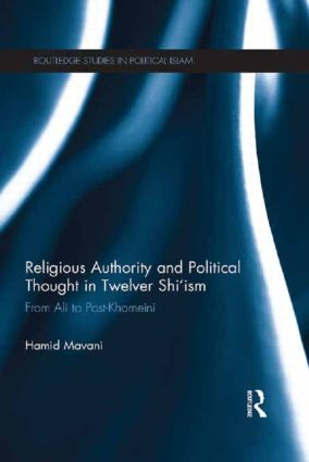 Religious Authority and Political Thought in Twelver Shi'ism: From Ali to Post-Khomeini (Hardback) book cover