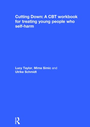 Cutting Down: A CBT workbook for treating young people who self-harm: 1st Edition (Hardback) book cover