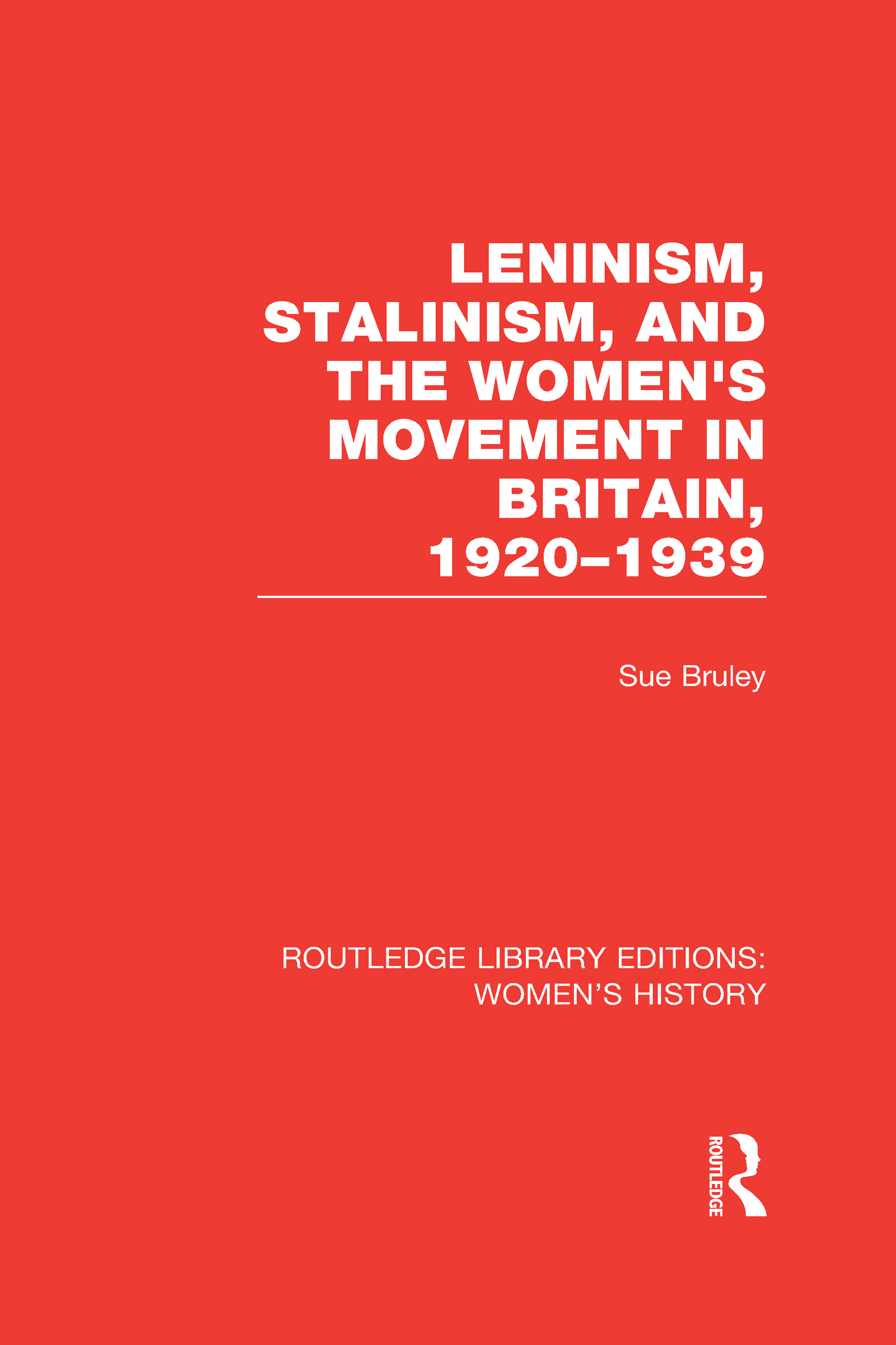 Leninism, Stalinism, and the Women's Movement in Britain, 1920-1939 (Hardback) book cover