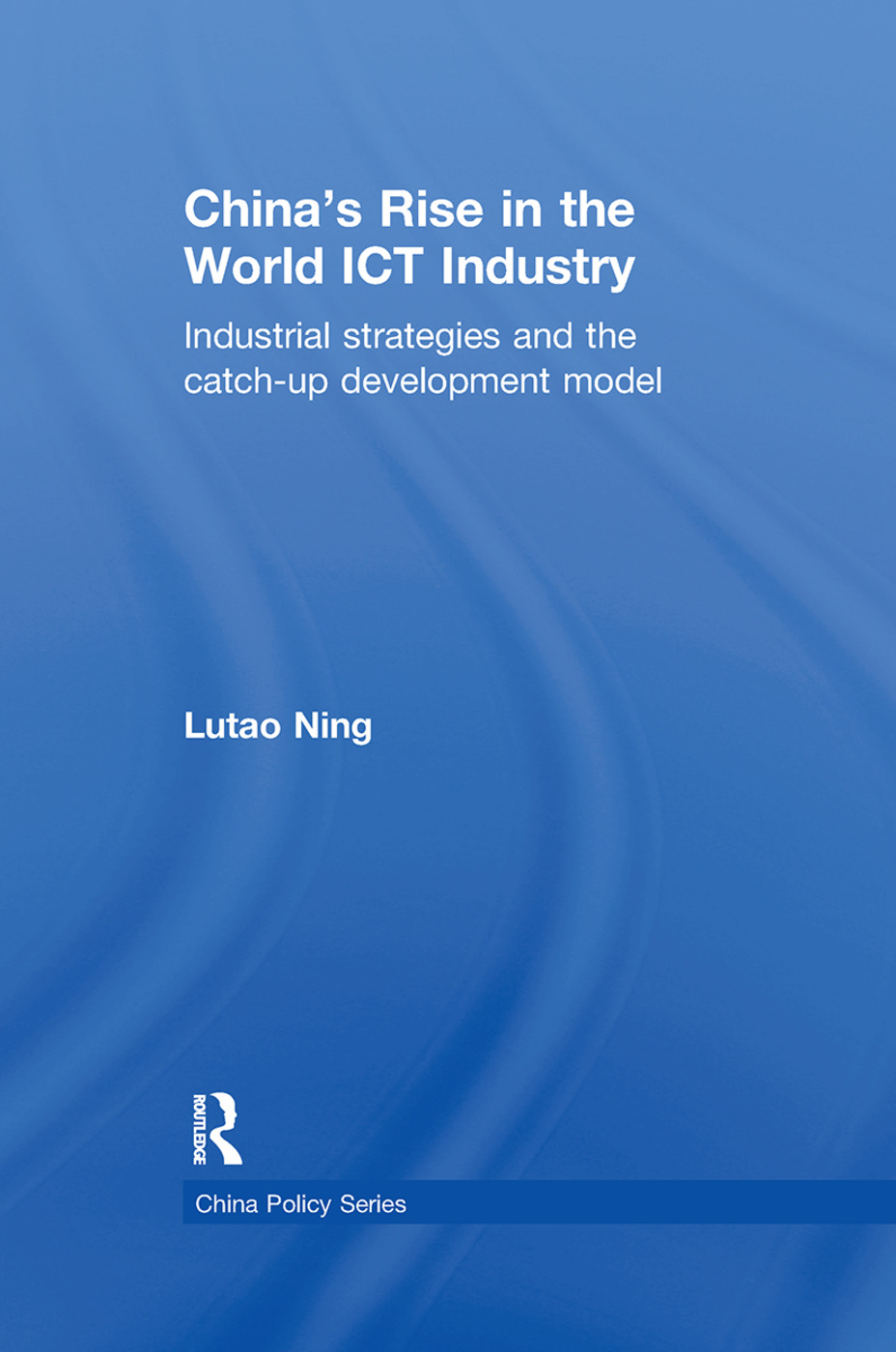 China's Rise in the World ICT Industry: Industrial Strategies and the Catch-Up Development Model book cover