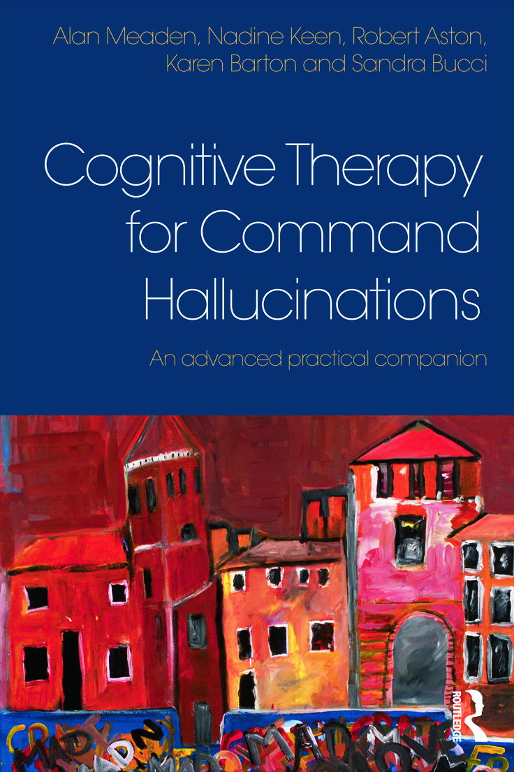 Cognitive Therapy for Command Hallucinations: An advanced practical companion, 1st Edition (Paperback) book cover