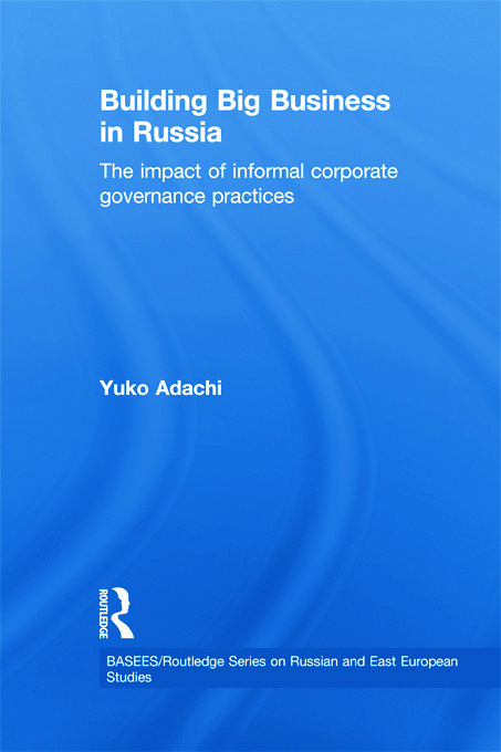 Building Big Business in Russia: The Impact of Informal Corporate Governance Practices, 1st Edition (e-Book) book cover