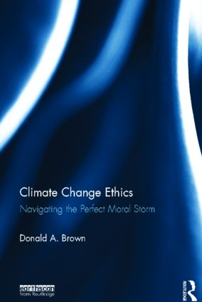 Climate Change Ethics: Navigating the Perfect Moral Storm book cover