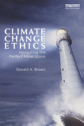 Climate Change Ethics: Navigating the Perfect Moral Storm (Paperback) book cover