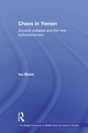 Chaos in Yemen: Societal Collapse and the New Authoritarianism, 1st Edition (Paperback) book cover