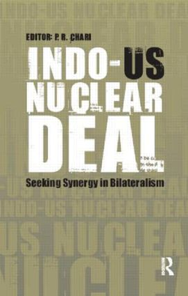 Indo-US Nuclear Deal: Seeking Synergy in Bilateralism, 2nd Edition (Hardback) book cover