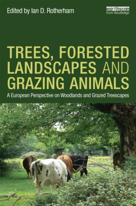 Trees, Forested Landscapes and Grazing Animals: A European Perspective on Woodlands and Grazed Treescapes (Hardback) book cover