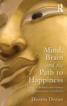 Mind, Brain and the Path to Happiness: A GUIDE TO BUDDHIST MIND TRAINING AND THE NEUROSCIENCE OF MEDITATION book cover