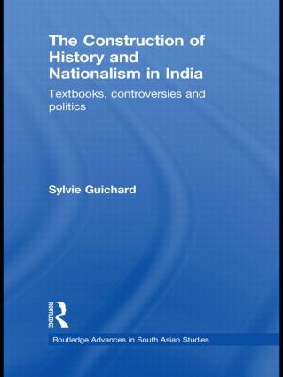The Construction of History and Nationalism in India: Textbooks, Controversies and Politics (Paperback) book cover