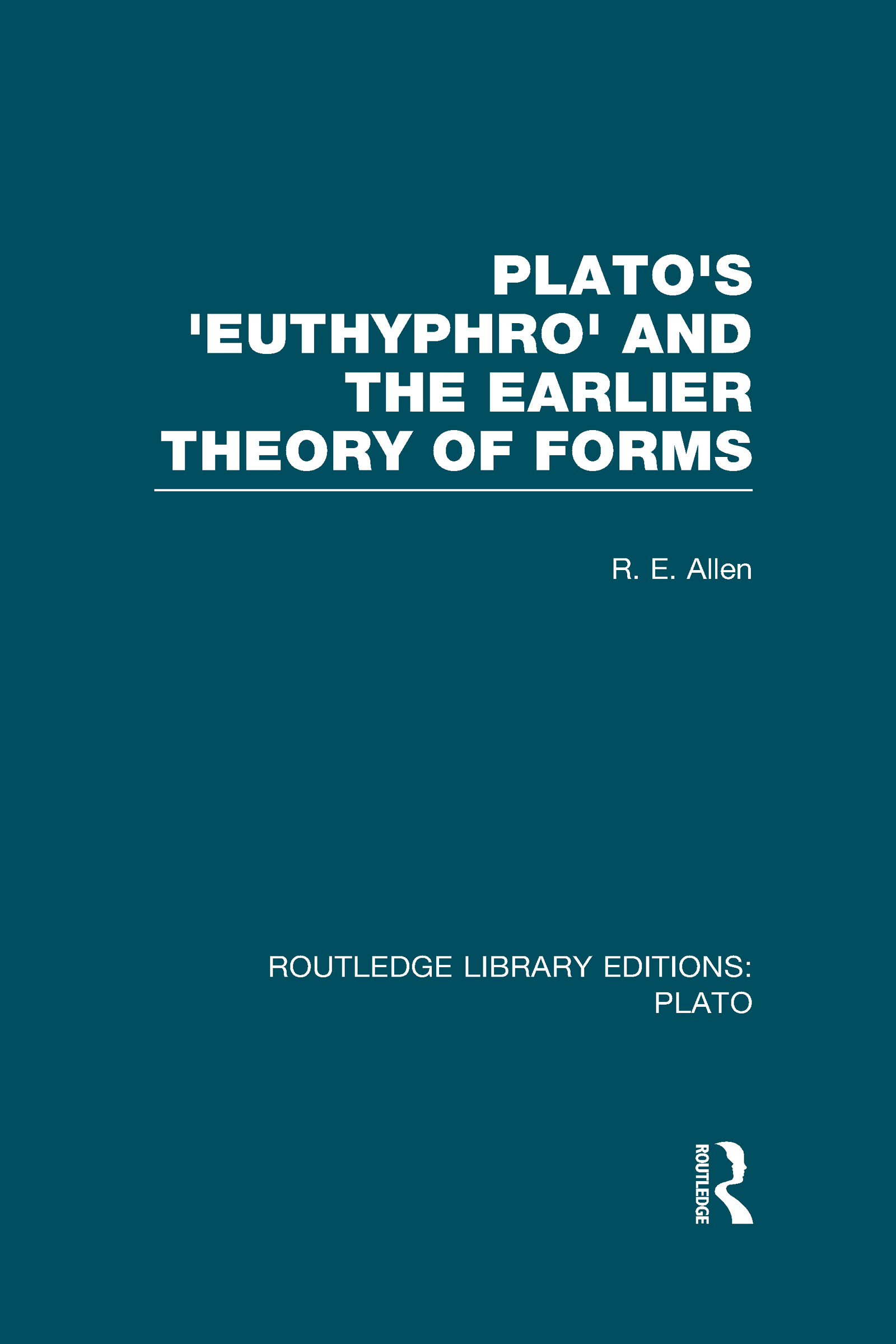 Plato's Euthyphro and the Earlier Theory of Forms (RLE: Plato): A Re-Interpretation of the Republic (Hardback) book cover