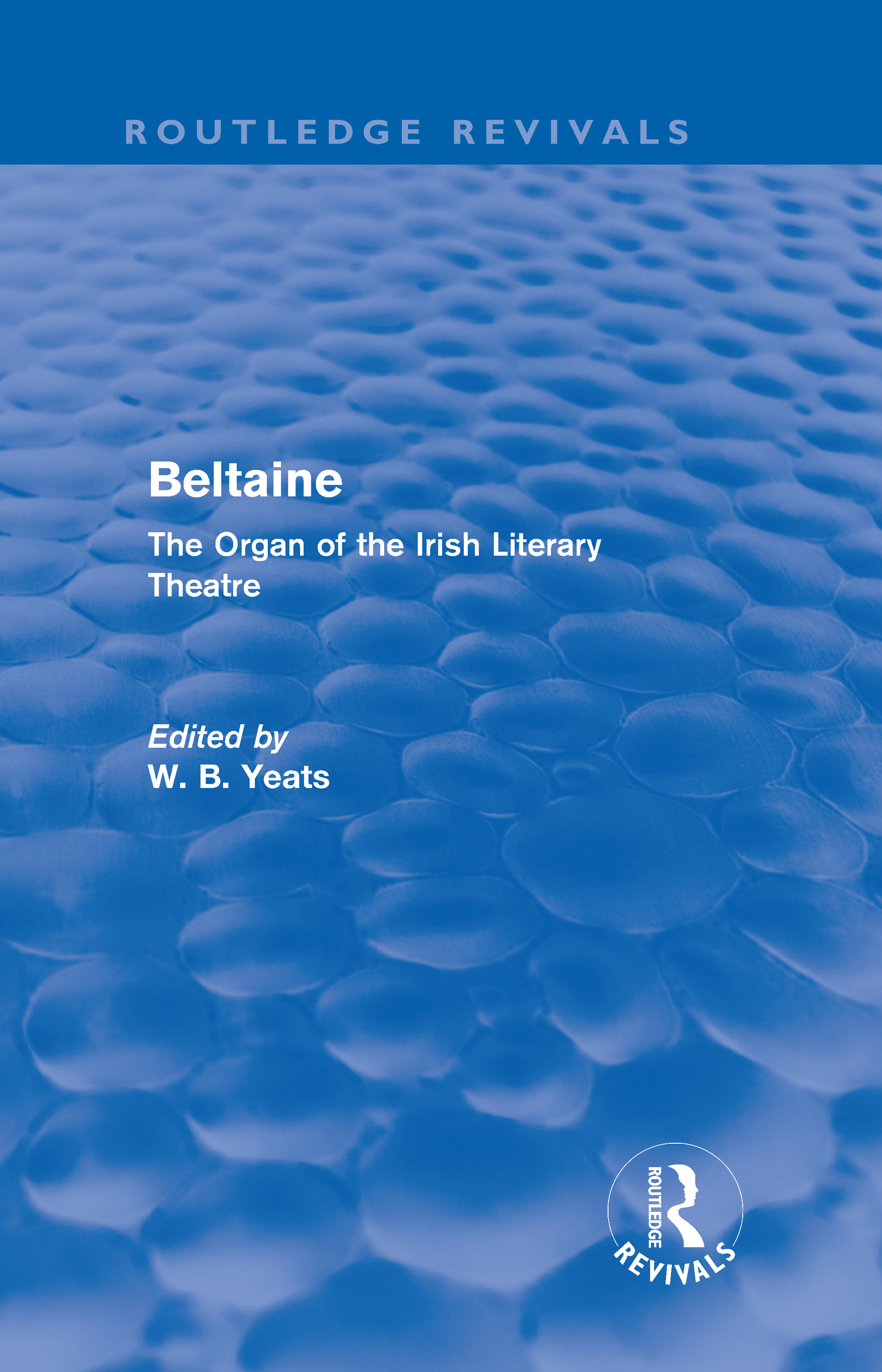 Beltaine (Routledge Revivals): The Organ of the Irish Literary Theatre (Hardback) book cover