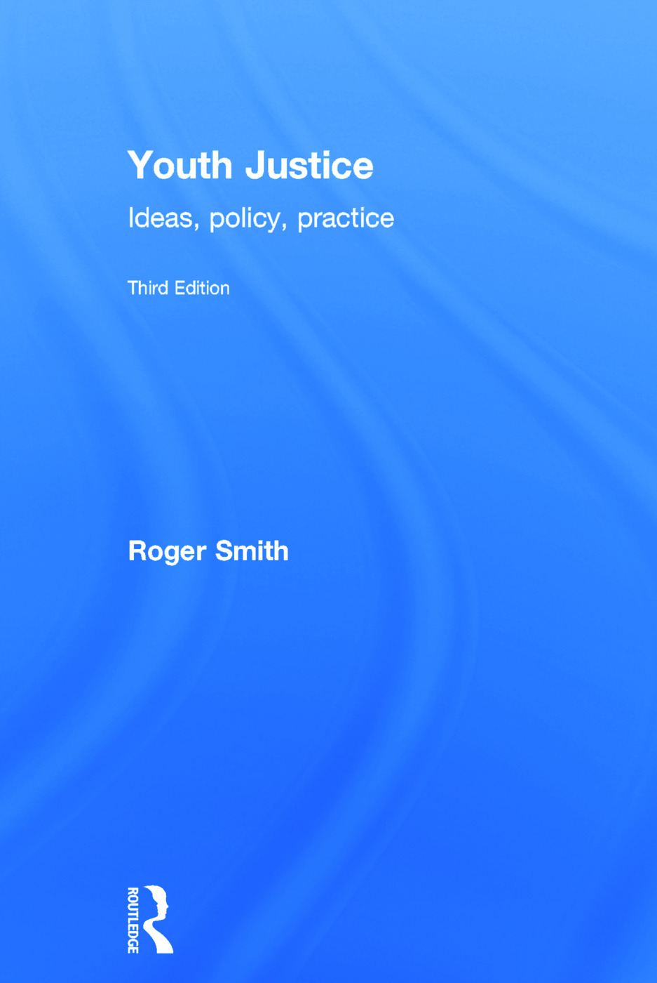 Youth Justice: Ideas, Policy, Practice, 3rd Edition (Hardback) book cover