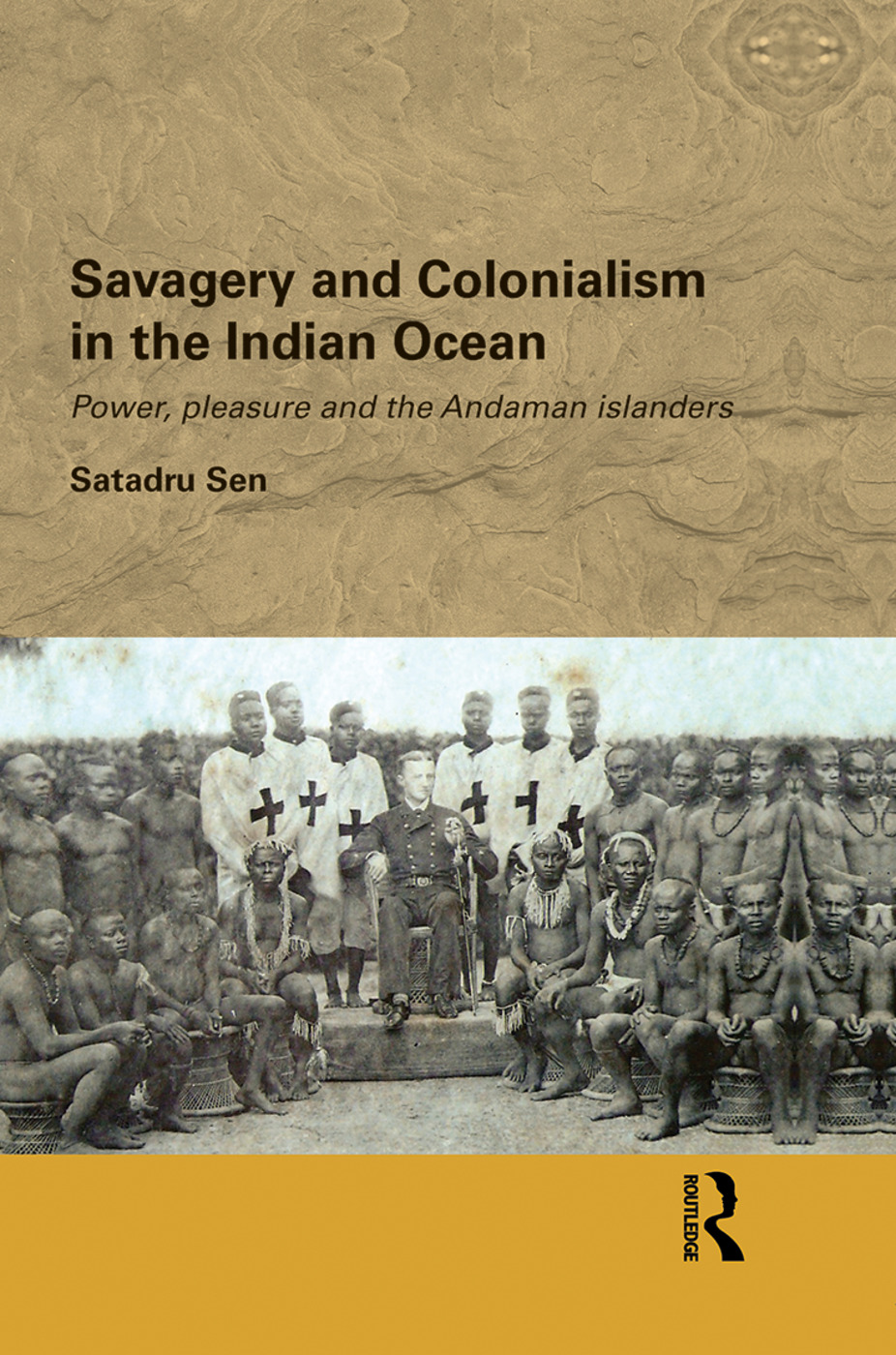 Savagery and Colonialism in the Indian Ocean: Power, Pleasure and the Andaman Islanders (Paperback) book cover