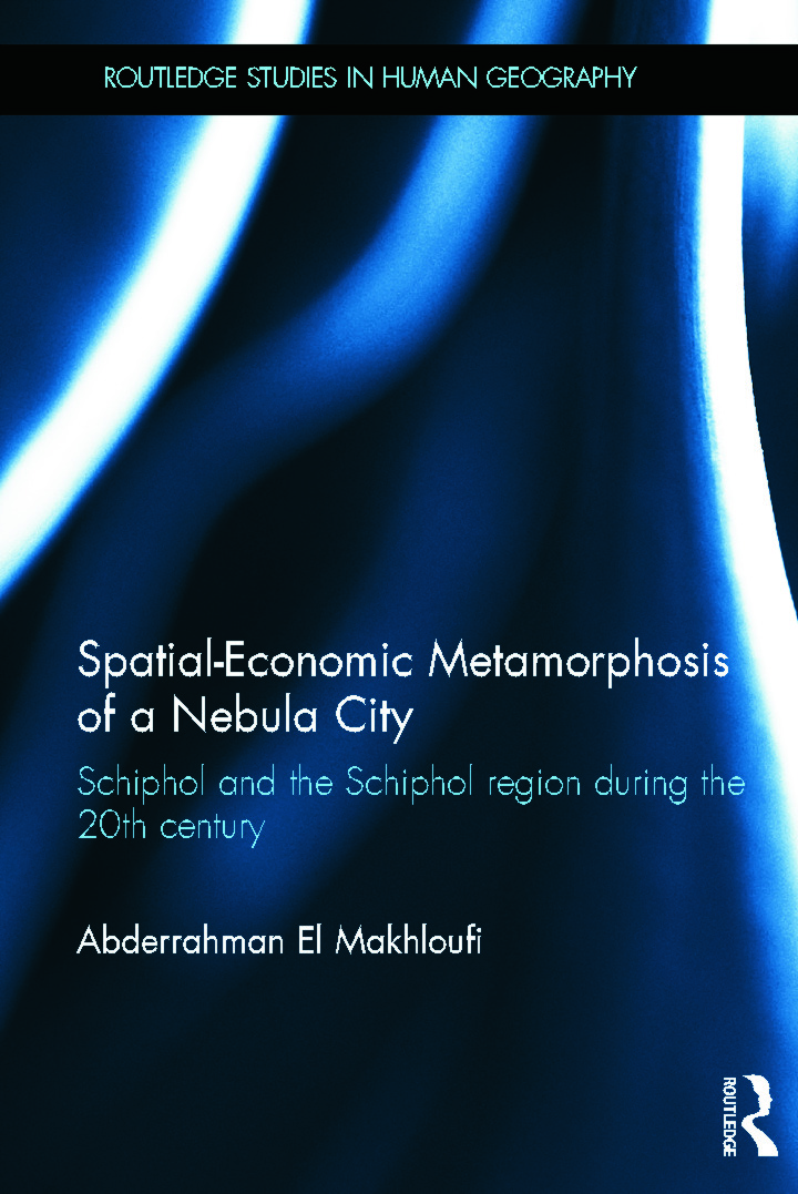 Spatial-Economic Metamorphosis of a Nebula City: Schiphol and the Schiphol Region During the 20th Century (Hardback) book cover