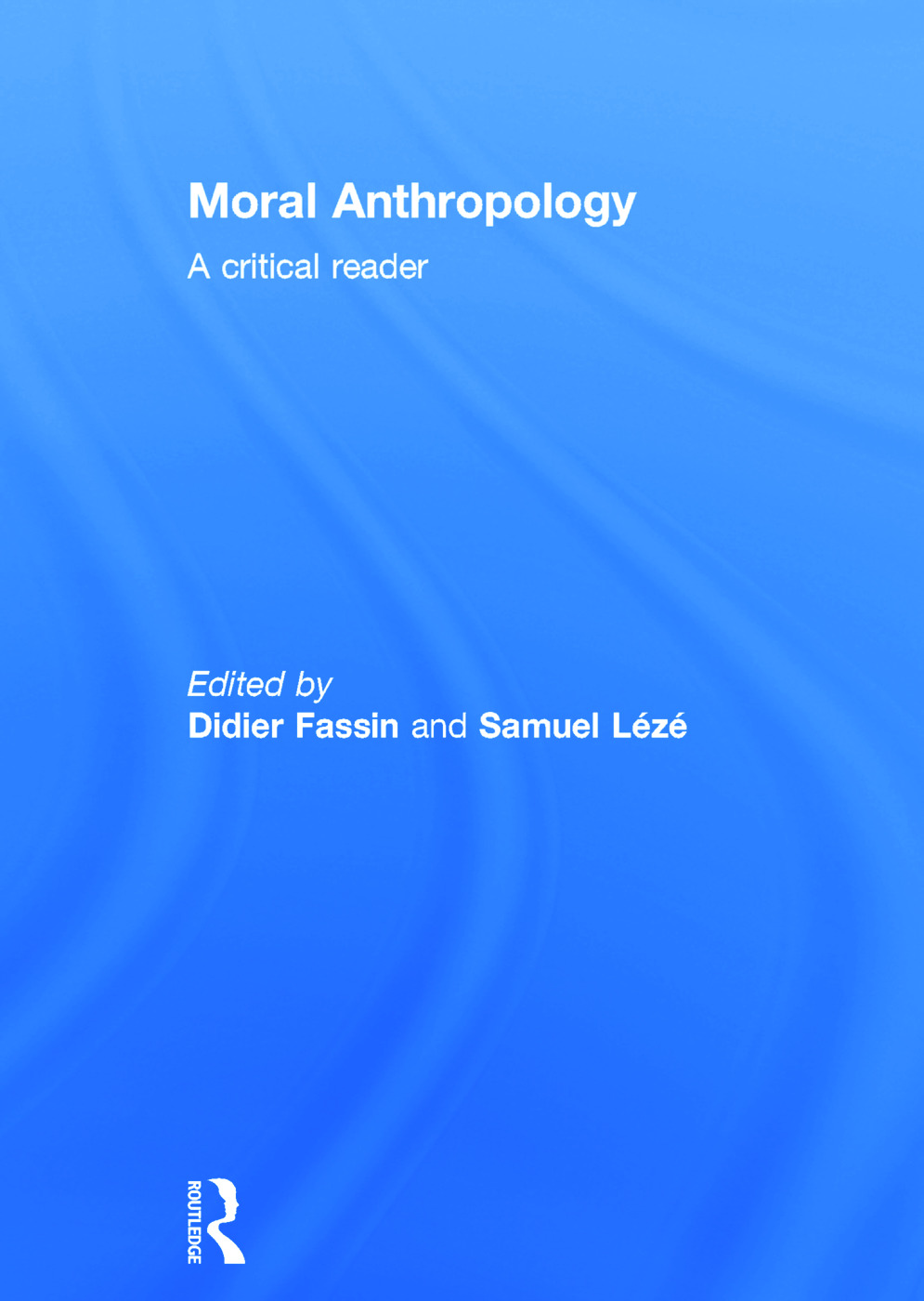 Moral Anthropology: A Critical Reader (Hardback) book cover