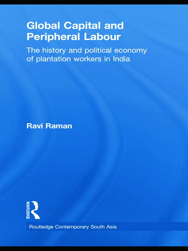 Global Capital and Peripheral Labour: The History and Political Economy of Plantation Workers in India book cover