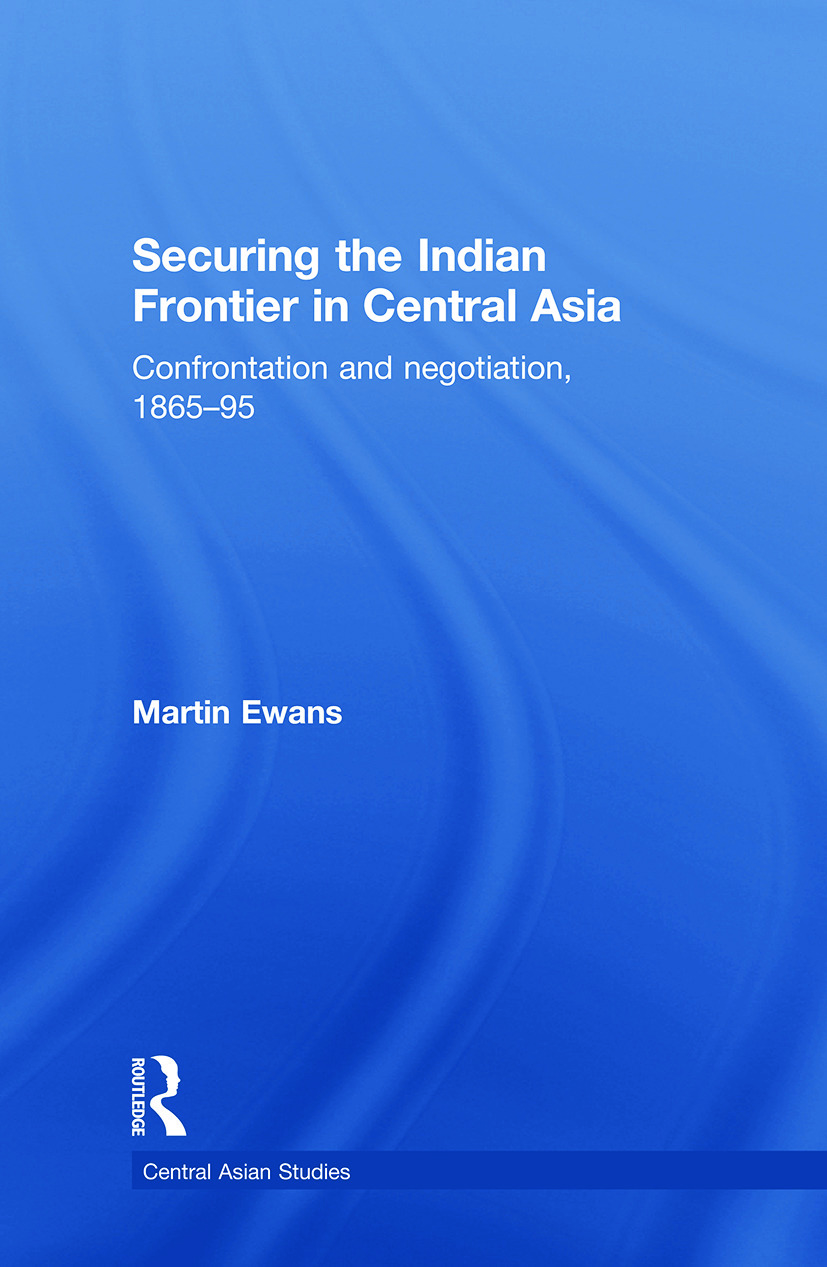 Securing the Indian Frontier in Central Asia: Confrontation and Negotiation, 1865-1895 (Paperback) book cover