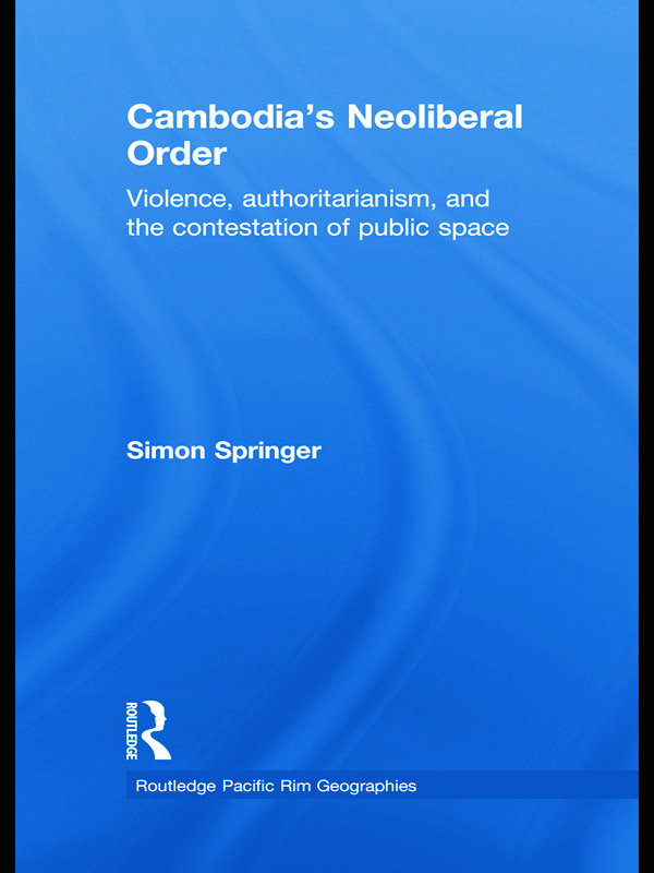 Cambodia's Neoliberal Order: Violence, Authoritarianism, and the Contestation of Public Space, 1st Edition (Paperback) book cover