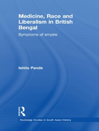 Medicine, Race and Liberalism in British Bengal: Symptoms of Empire book cover