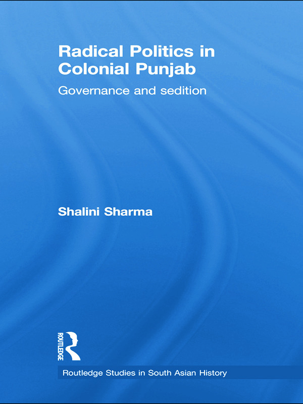 Radical Politics in Colonial Punjab: Governance and Sedition, 1st Edition (Paperback) book cover