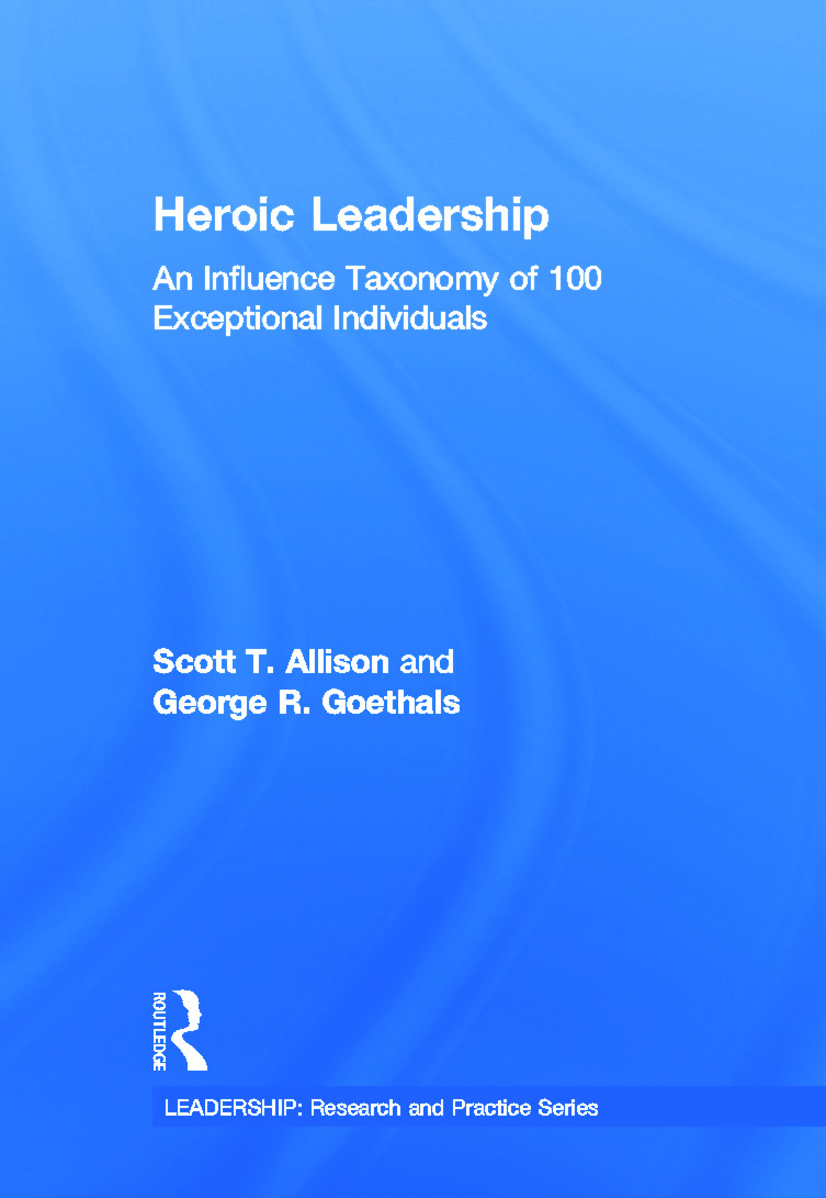Heroic Leadership: An Influence Taxonomy of 100 Exceptional Individuals book cover